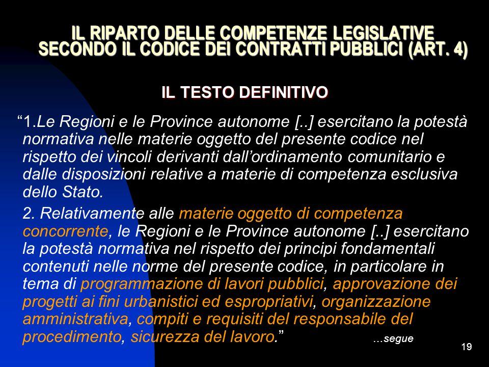 """19 IL RIPARTO DELLE COMPETENZE LEGISLATIVE SECONDO IL CODICE DEI CONTRATTI PUBBLICI (ART. 4) IL TESTO DEFINITIVO """"1.Le Regioni e le Province autonome"""