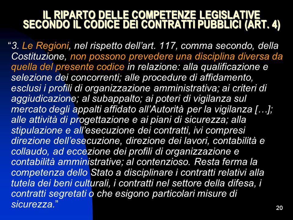 """20 IL RIPARTO DELLE COMPETENZE LEGISLATIVE SECONDO IL CODICE DEI CONTRATTI PUBBLICI (ART. 4) """"3. Le Regioni, nel rispetto dell'art. 117, comma secondo"""