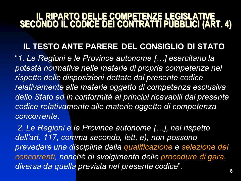 """6 IL RIPARTO DELLE COMPETENZE LEGISLATIVE SECONDO IL CODICE DEI CONTRATTI PUBBLICI (ART. 4) IL TESTO ANTE PARERE DEL CONSIGLIO DI STATO """"1. Le Regioni"""