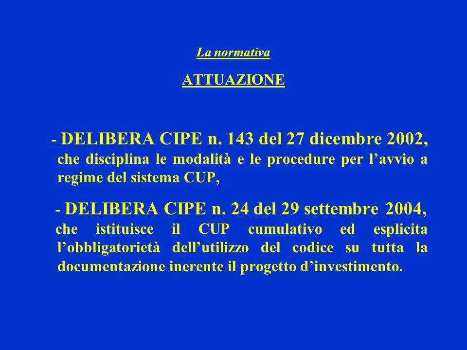 La normativa ATTUAZIONE - DELIBERA CIPE n. 143 del 27 dicembre 2002, che disciplina le modalità e le procedure per l'avvio a regime del sistema CUP, -