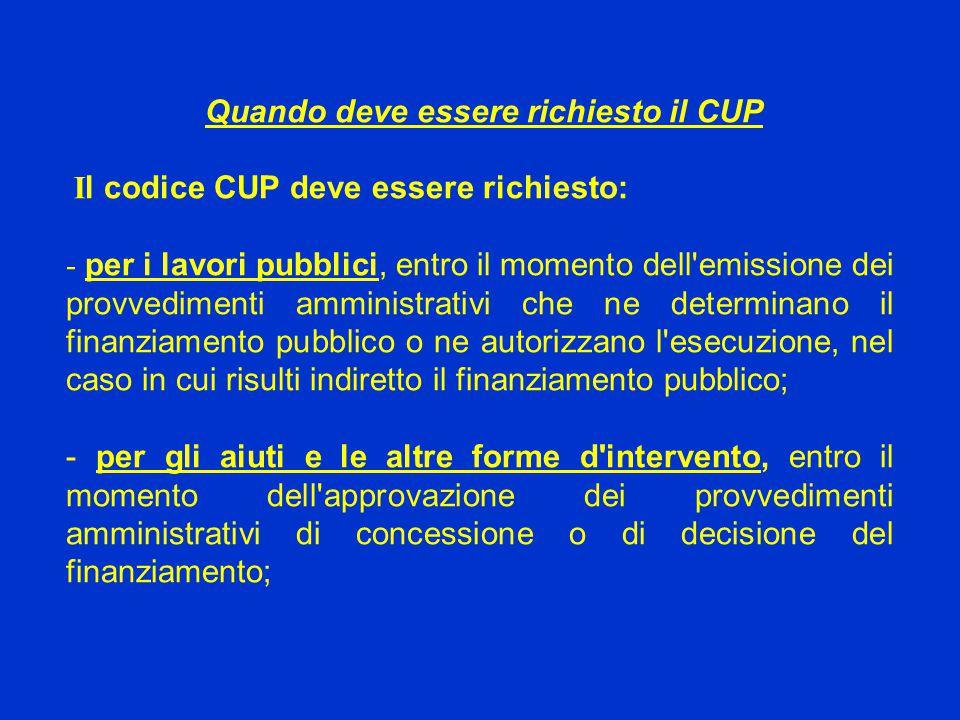 Quando deve essere richiesto il CUP I l codice CUP deve essere richiesto: - per i lavori pubblici, entro il momento dell'emissione dei provvedimenti a