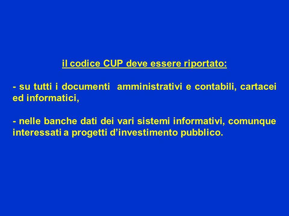 il codice CUP deve essere riportato: - su tutti i documenti amministrativi e contabili, cartacei ed informatici, - nelle banche dati dei vari sistemi informativi, comunque interessati a progetti d'investimento pubblico.