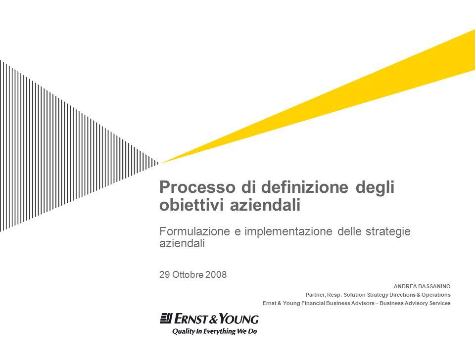Processo di definizione degli obiettivi aziendali Formulazione e implementazione delle strategie aziendali 29 Ottobre 2008 ANDREA BASSANINO Partner, R