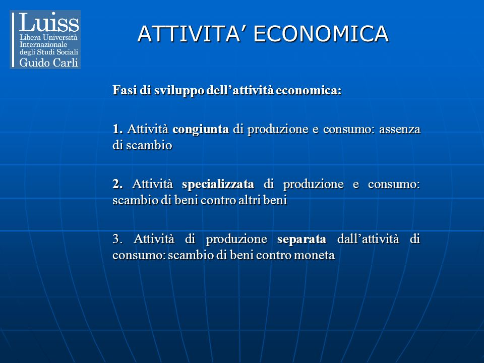 ATTIVITA' ECONOMICA Fasi di sviluppo dell'attività economica: 1. Attività congiunta di produzione e consumo: assenza di scambio 2. Attività specializz