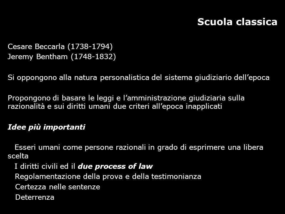 Scuola classica Cesare Beccarla (1738-1794) Jeremy Bentham (1748-1832) Si oppongono alla natura personalistica del sistema giudiziario dell'epoca Prop