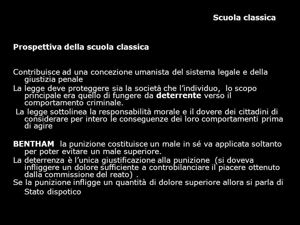 Scuola classica Prospettiva della scuola classica Contribuisce ad una concezione umanista del sistema legale e della giustizia penale La legge deve pr