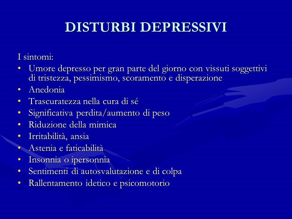 DISTURBI DEPRESSIVI I sintomi: Umore depresso per gran parte del giorno con vissuti soggettivi di tristezza, pessimismo, scoramento e disperazioneUmor