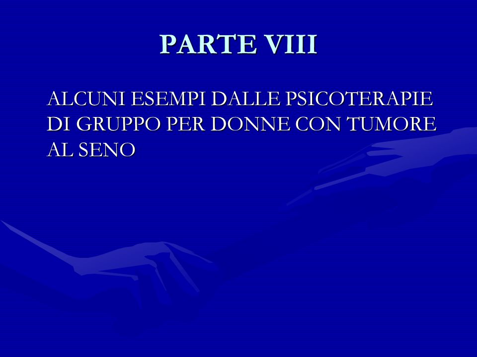PARTE VIII ALCUNI ESEMPI DALLE PSICOTERAPIE DI GRUPPO PER DONNE CON TUMORE AL SENO