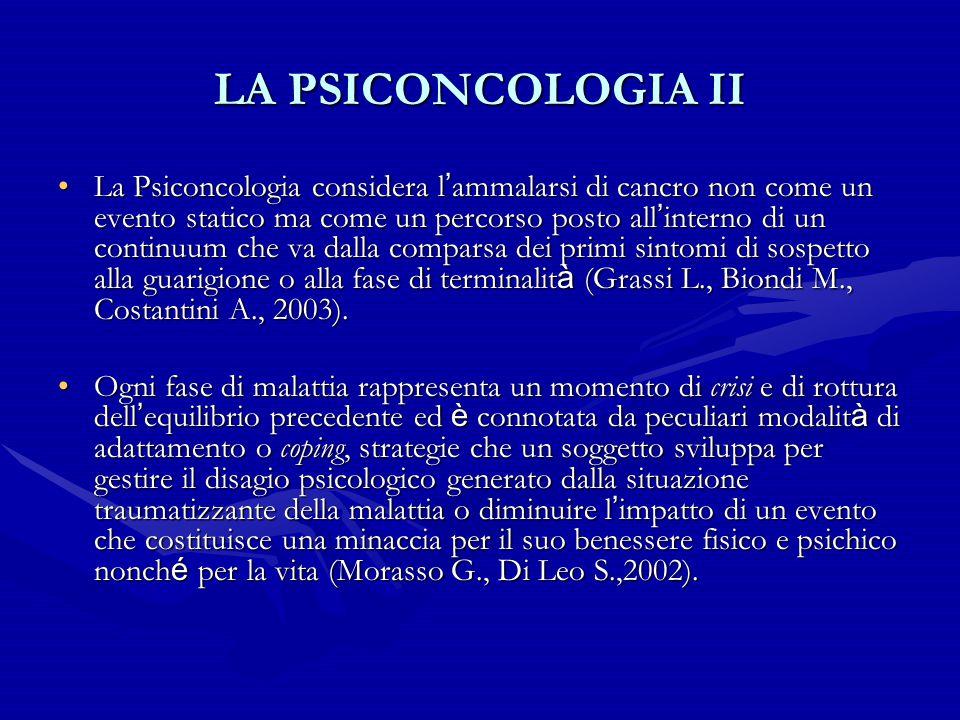 LA PSICONCOLOGIA II La Psiconcologia considera l ' ammalarsi di cancro non come un evento statico ma come un percorso posto all ' interno di un contin