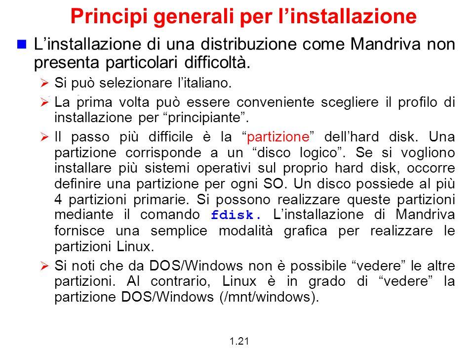 1.21 Principi generali per l'installazione L'installazione di una distribuzione come Mandriva non presenta particolari difficoltà.  Si può selezionar