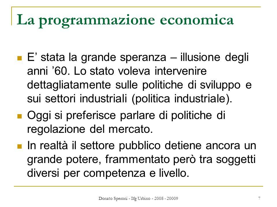 Donato Speroni - Ifg Urbino - 2008 - 20009 7 La programmazione economica E' stata la grande speranza – illusione degli anni '60.