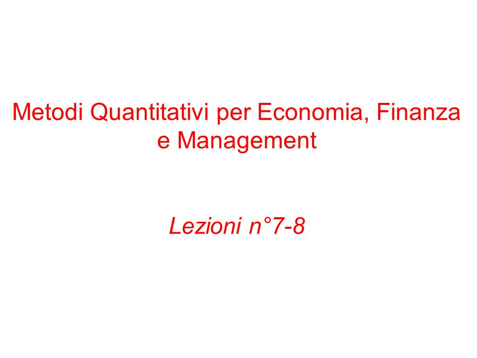 Metodi Quantitativi per Economia, Finanza e Management Lezioni n°7-8
