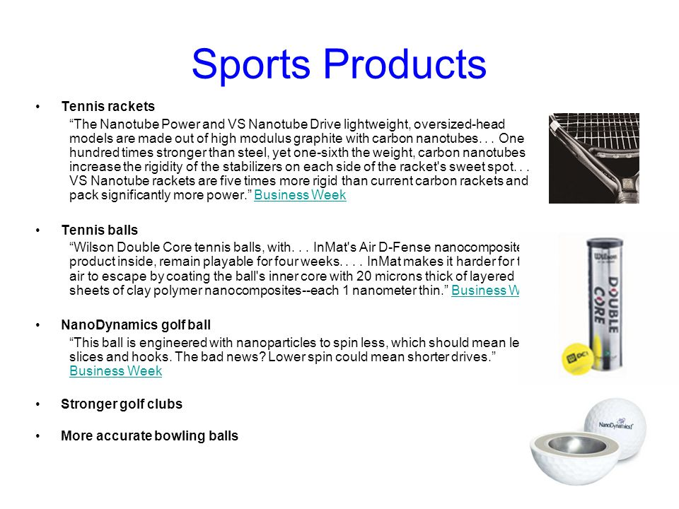 Sports Products Tennis rackets The Nanotube Power and VS Nanotube Drive lightweight, oversized-head models are made out of high modulus graphite with carbon nanotubes...