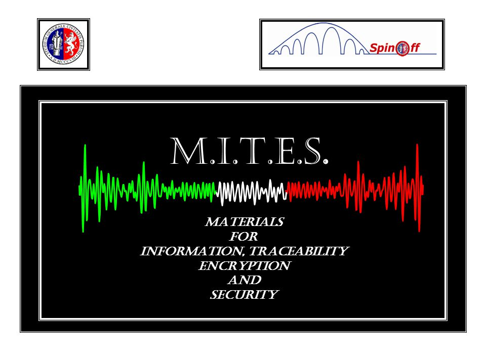 MATERIALS FOR INFORMATION, TRACEABILITY ENCRYPTION and SECURITY M.I.T.E.S.
