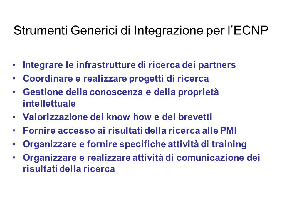 Strumenti Generici di Integrazione per l'ECNP Integrare le infrastrutture di ricerca dei partners Coordinare e realizzare progetti di ricerca Gestione