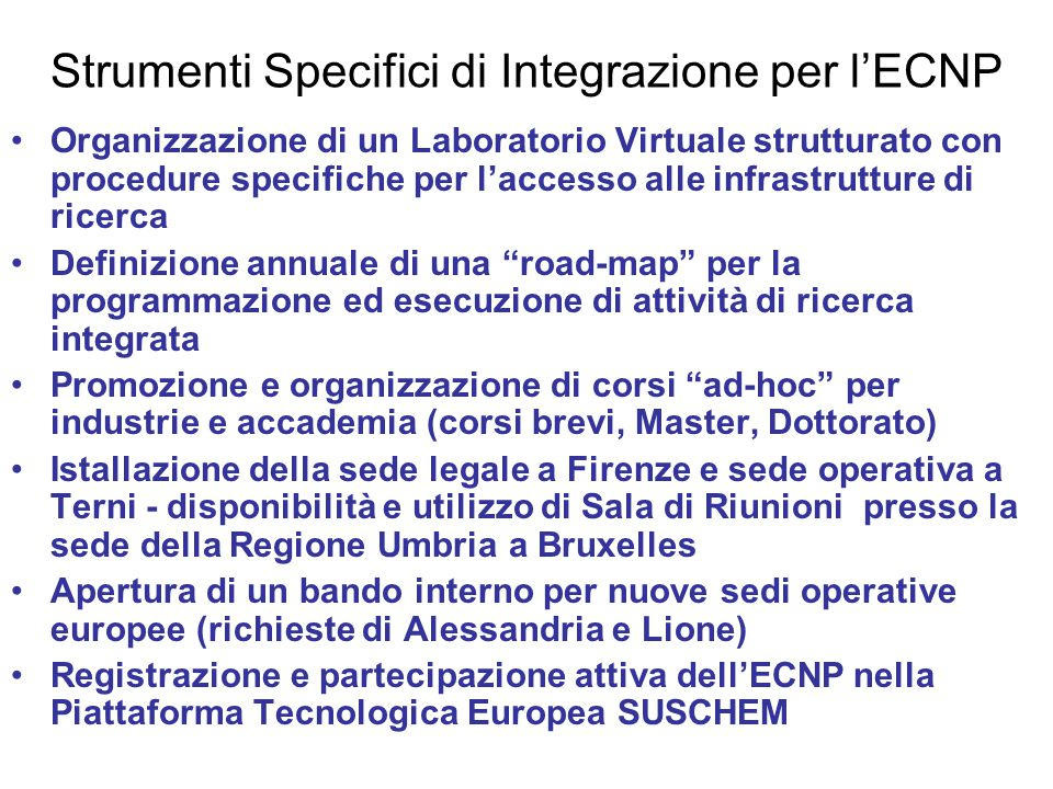 Settori d'attività dell'ECNP Amministrazione (INSTM) Ricerca (5 Aree d'Eccellenza) (INSA-Lione) Training (INSTM) Infrastruttura di Ricerca (TUL-Lodz) Mobilità dei Ricercatori (SICOMP) Trasferimento di Tecnologie, Gestione della Conoscenza e Proprietà Intellettuale (INASMET e UMBRIA INNOVAZIONE) Comunicazione (Web-site e Databases) (FORTH-Grecia)