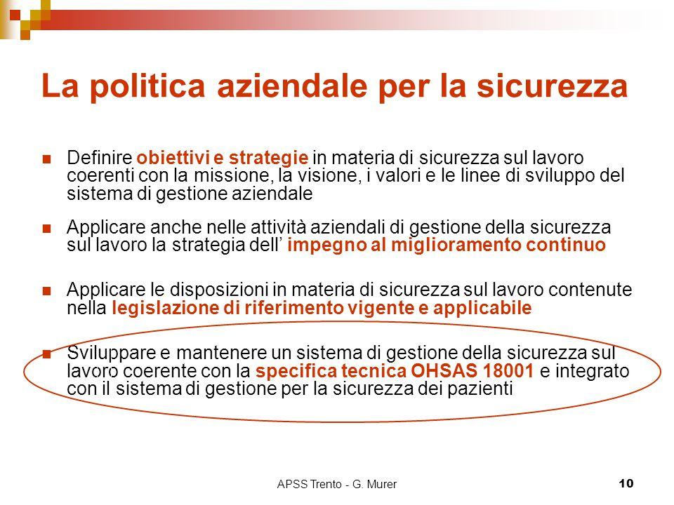 APSS Trento - G. Murer10 La politica aziendale per la sicurezza Definire obiettivi e strategie in materia di sicurezza sul lavoro coerenti con la miss