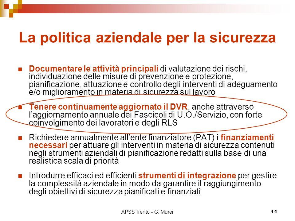 APSS Trento - G. Murer11 La politica aziendale per la sicurezza Documentare le attività principali di valutazione dei rischi, individuazione delle mis