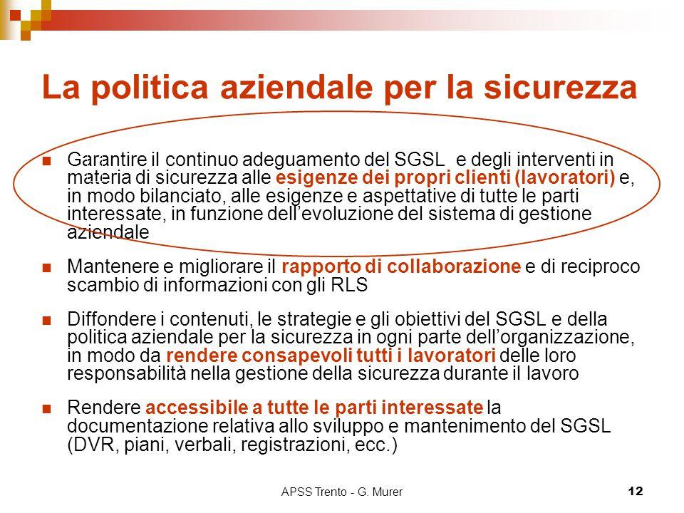 APSS Trento - G. Murer12 La politica aziendale per la sicurezza Garantire il continuo adeguamento del SGSL e degli interventi in materia di sicurezza
