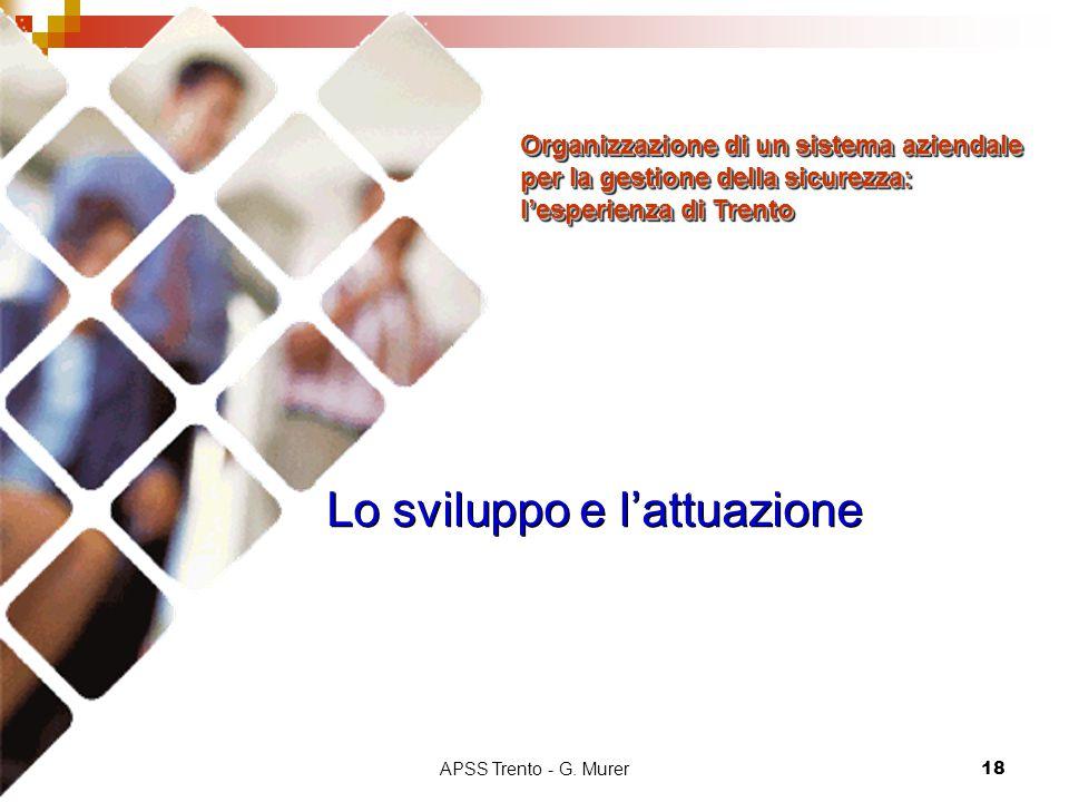 APSS Trento - G. Murer18 Lo sviluppo e l'attuazione Organizzazione di un sistema aziendale per la gestione della sicurezza: l'esperienza di Trento Org