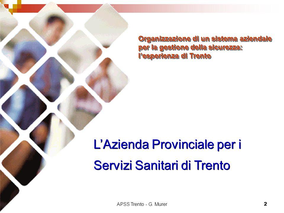 APSS Trento - G. Murer2 L'Azienda Provinciale per i Servizi Sanitari di Trento Organizzazione di un sistema aziendale per la gestione della sicurezza: