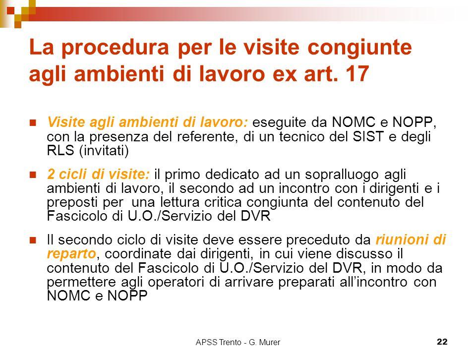 APSS Trento - G. Murer22 La procedura per le visite congiunte agli ambienti di lavoro ex art. 17 Visite agli ambienti di lavoro: eseguite da NOMC e NO