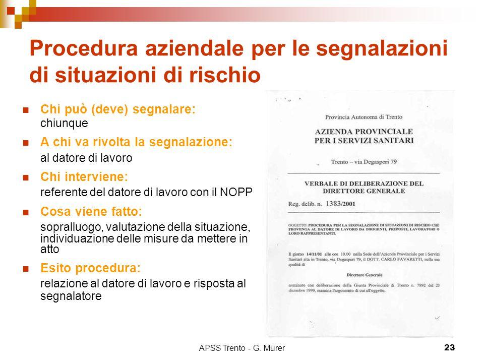 APSS Trento - G. Murer23 Procedura aziendale per le segnalazioni di situazioni di rischio Chi può (deve) segnalare: chiunque A chi va rivolta la segna