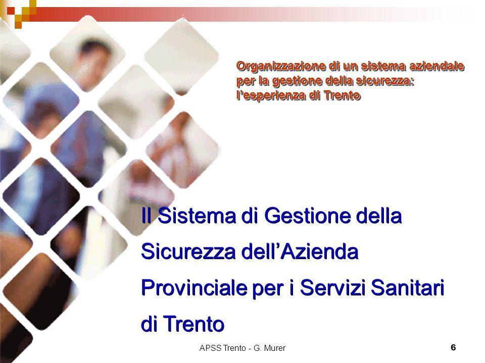 APSS Trento - G. Murer6 Il Sistema di Gestione della Sicurezza dell'Azienda Provinciale per i Servizi Sanitari di Trento Organizzazione di un sistema