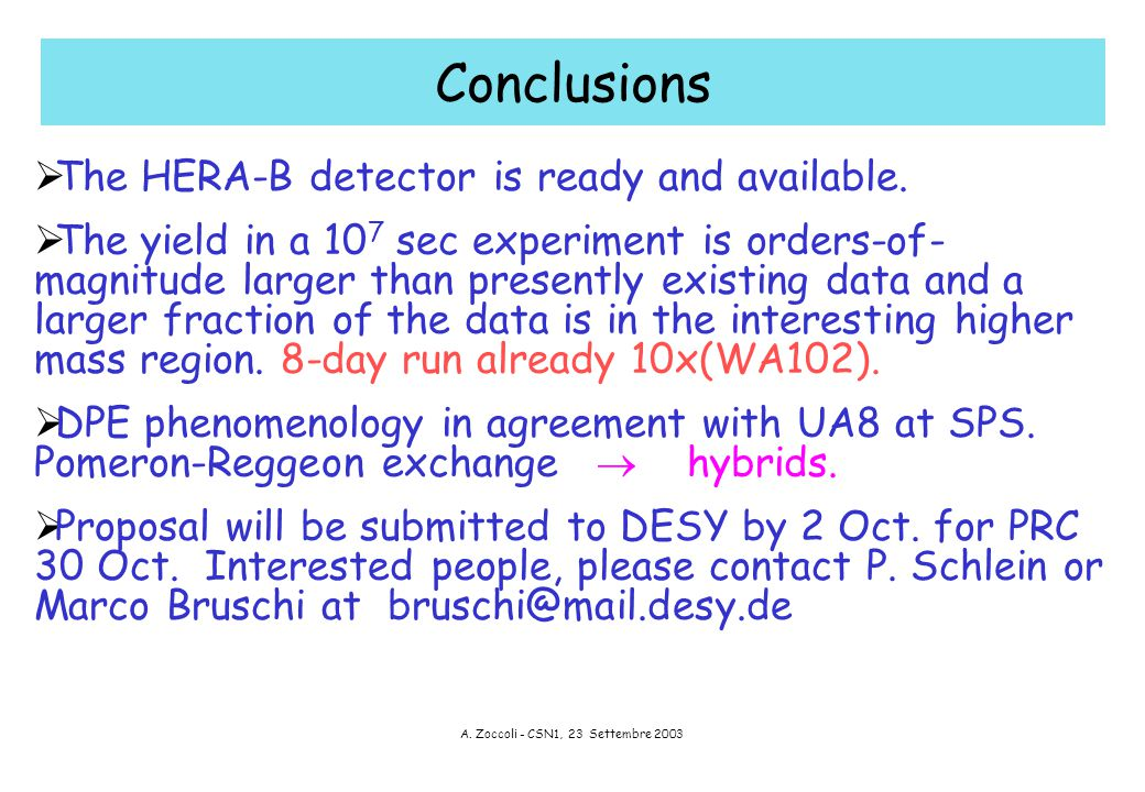 A. Zoccoli - CSN1, 23 Settembre 2003 Conclusions  The HERA-B detector is ready and available.