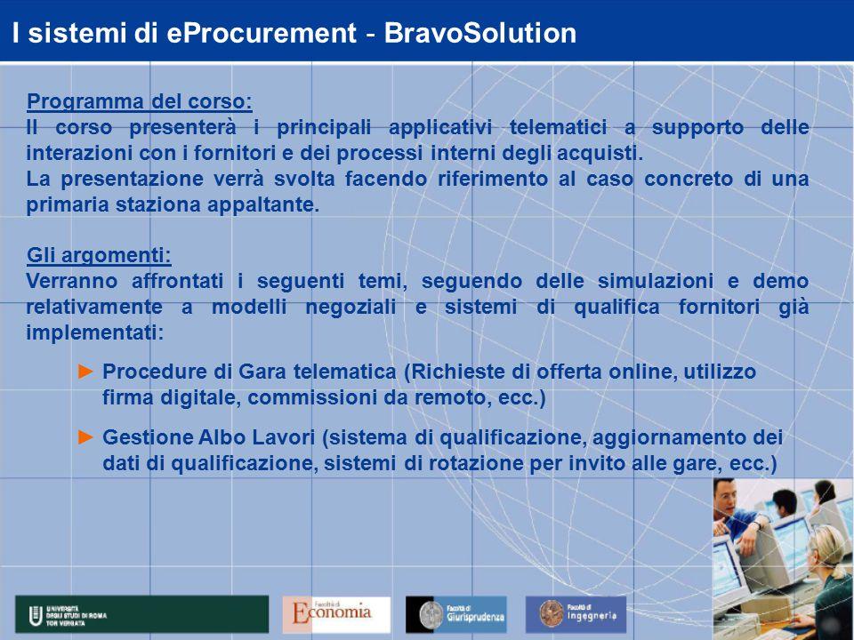 I sistemi di eProcurement - BravoSolution Programma del corso: Il corso presenterà i principali applicativi telematici a supporto delle interazioni con i fornitori e dei processi interni degli acquisti.