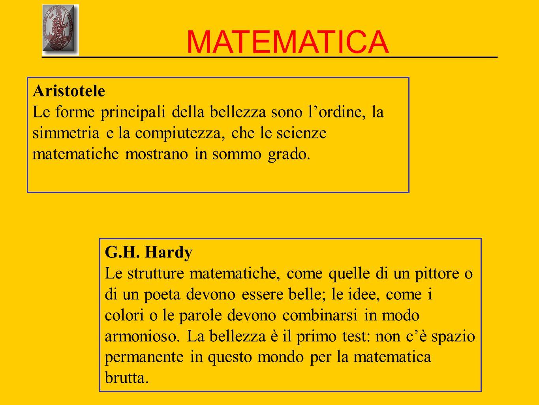 Aristotele Le forme principali della bellezza sono l'ordine, la simmetria e la compiutezza, che le scienze matematiche mostrano in sommo grado. G.H. H