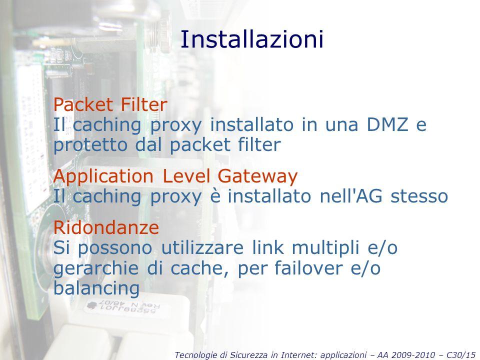 Tecnologie di Sicurezza in Internet: applicazioni – AA 2009-2010 – C30/15 Installazioni Packet Filter Il caching proxy installato in una DMZ e protett