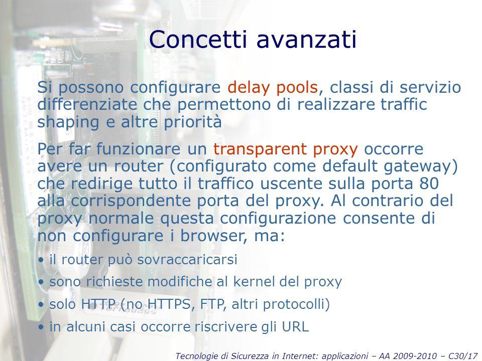 Tecnologie di Sicurezza in Internet: applicazioni – AA 2009-2010 – C30/17 Concetti avanzati Si possono configurare delay pools, classi di servizio dif
