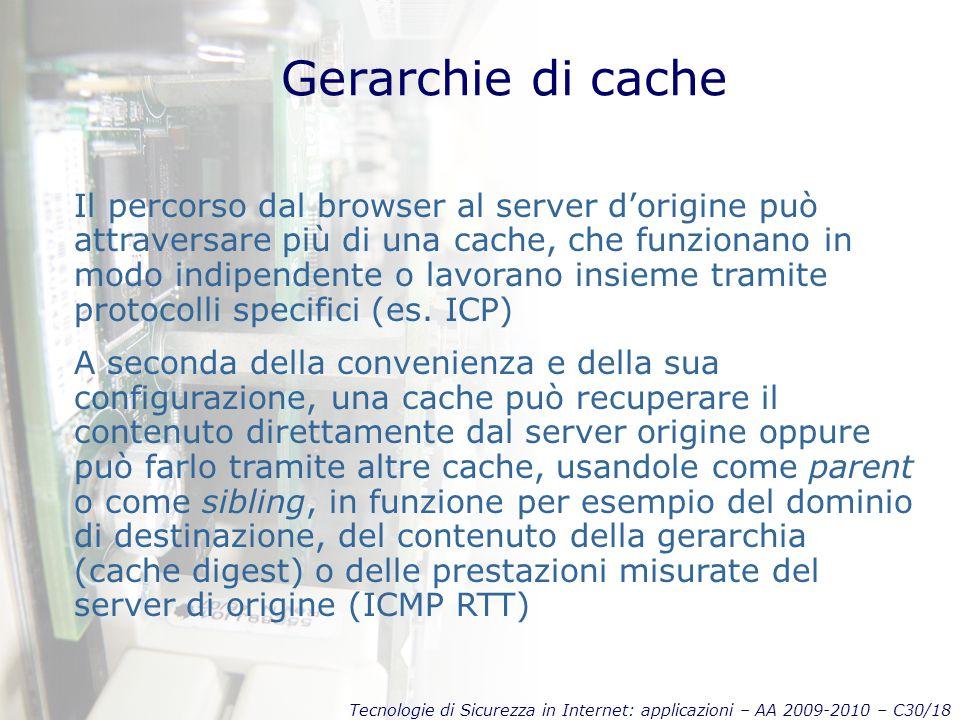 Tecnologie di Sicurezza in Internet: applicazioni – AA 2009-2010 – C30/18 Gerarchie di cache Il percorso dal browser al server d'origine può attravers