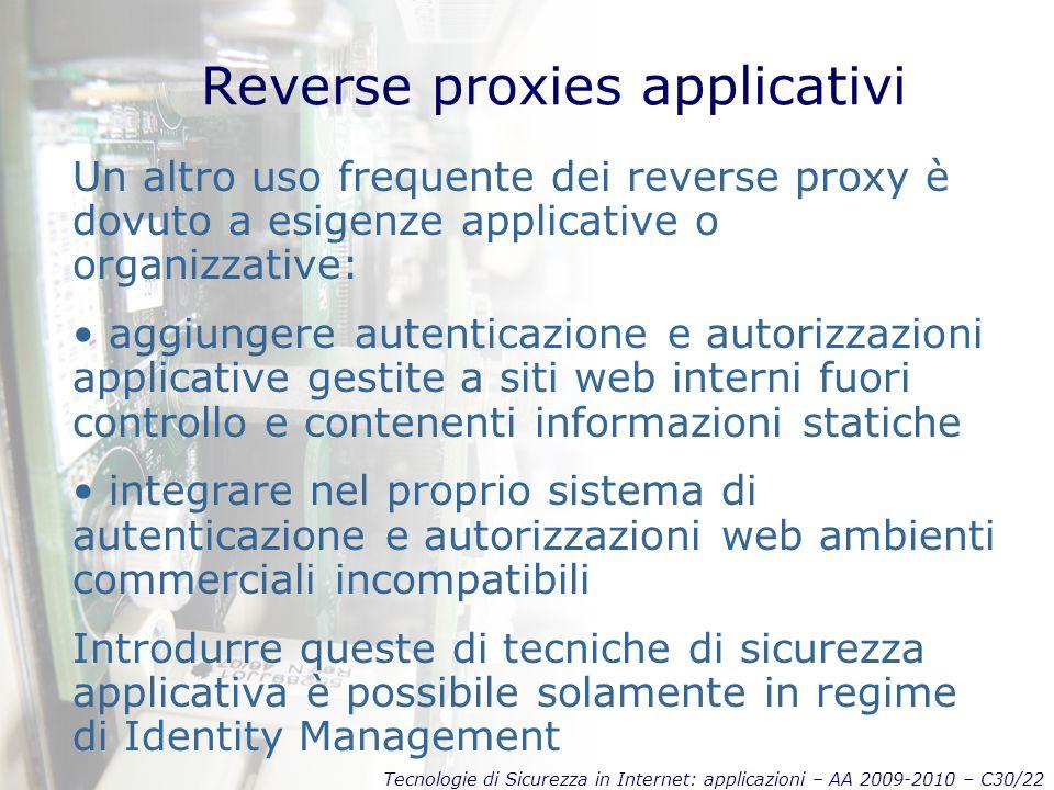 Tecnologie di Sicurezza in Internet: applicazioni – AA 2009-2010 – C30/22 Reverse proxies applicativi Un altro uso frequente dei reverse proxy è dovut