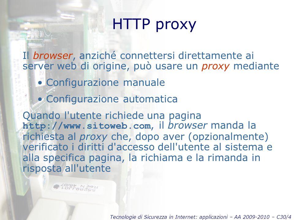 Tecnologie di Sicurezza in Internet: applicazioni – AA 2009-2010 – C30/4 HTTP proxy Il browser, anziché connettersi direttamente ai server web di orig