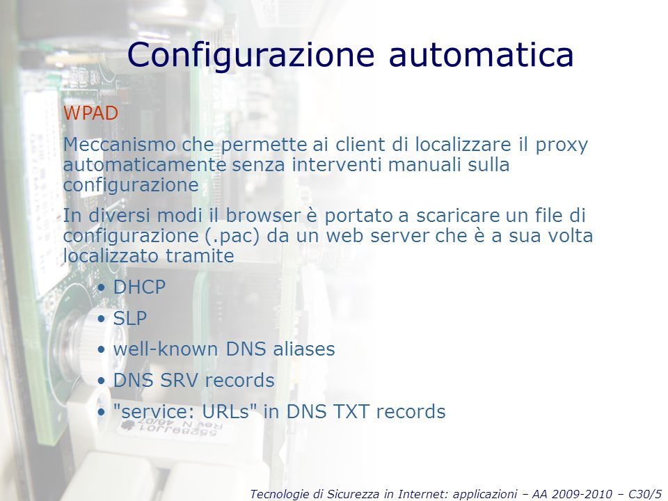 Tecnologie di Sicurezza in Internet: applicazioni – AA 2009-2010 – C30/16 Concetti avanzati Cache peers, parents, siblings Cache digests, Cache hierachies ICP, HTCP, CARP ICMP RTT performance measurements Delay pools Transparent proxying HTTP accelerator e reverse proxies