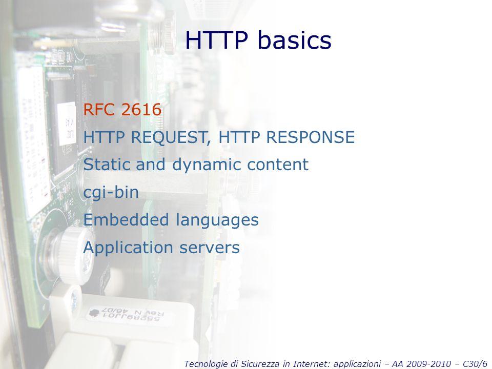 Tecnologie di Sicurezza in Internet: applicazioni – AA 2009-2010 – C30/6 HTTP basics RFC 2616 HTTP REQUEST, HTTP RESPONSE Static and dynamic content c