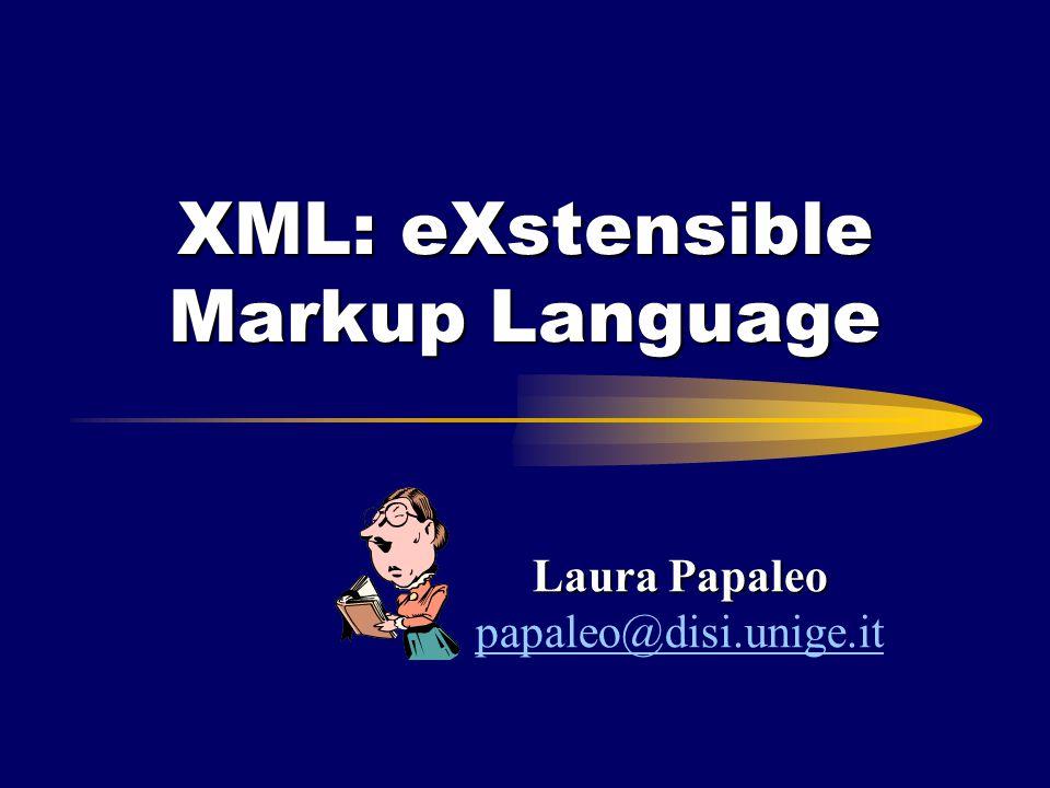XML: eXstensible Markup Language Laura Papaleo papaleo@disi.unige.it