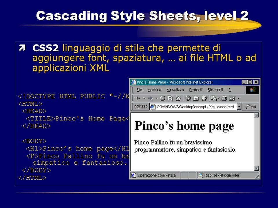Cascading Style Sheets, level 2 ìCSS2 linguaggio di stile che permette di aggiungere font, spaziatura, … ai file HTML o ad applicazioni XML <HTML> Pin