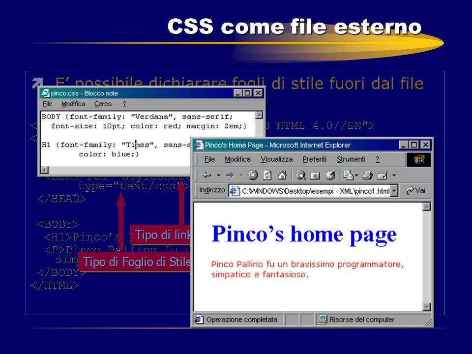 CSS come file esterno ìE' possibile dichiarare fogli di stile fuori dal file HTML: <HTML> Pinco's Home Page Pinco's Home Page Pinco's home page Pinco'
