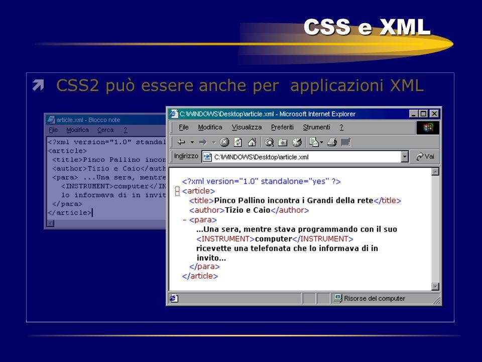 CSS e XML ìCSS2 può essere anche per applicazioni XML
