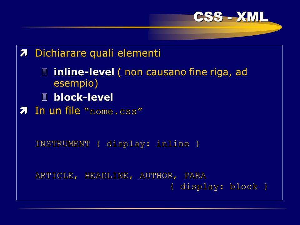 """CSS - XML ìDichiarare quali elementi 3inline-level 3inline-level ( non causano fine riga, ad esempio) 3block-level  In un file """"nome.css"""" INSTRUMENT"""