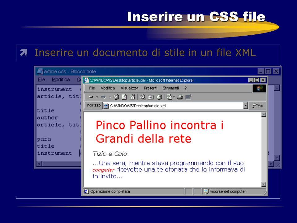 Inserire un CSS file ìInserire un documento di stile in un file XML Al posto del TAG LINK