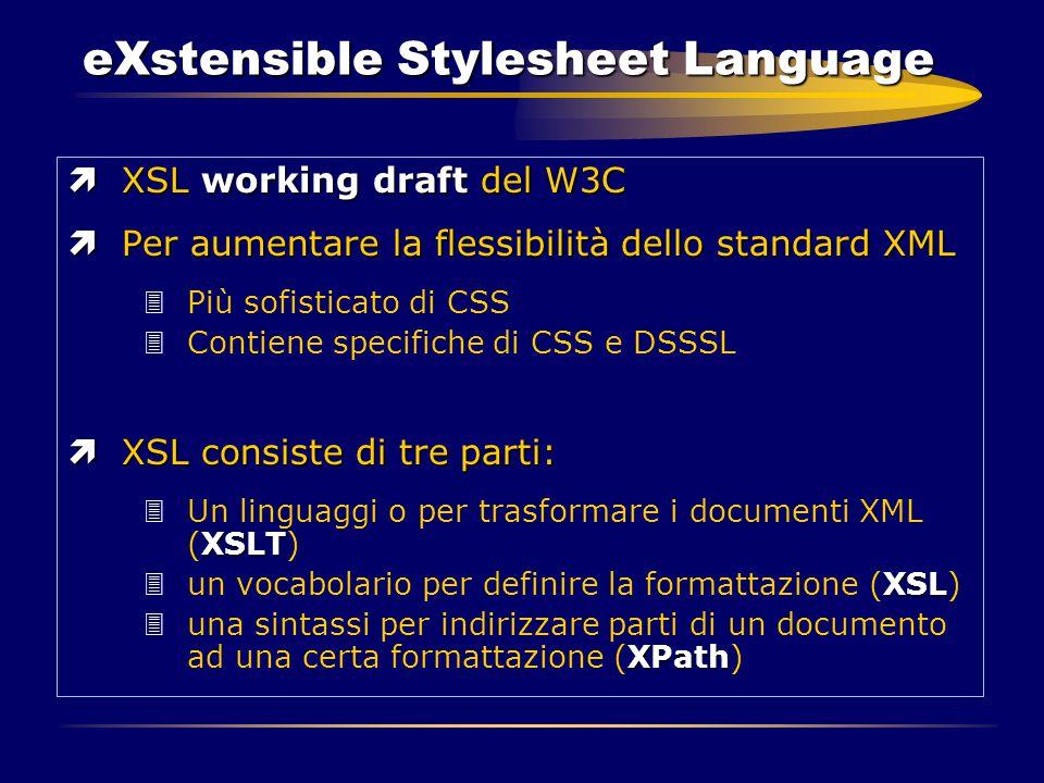 eXstensible Stylesheet Language ìXSL working draft del W3C ìPer aumentare la flessibilità dello standard XML 3Più sofisticato di CSS 3Contiene specifi