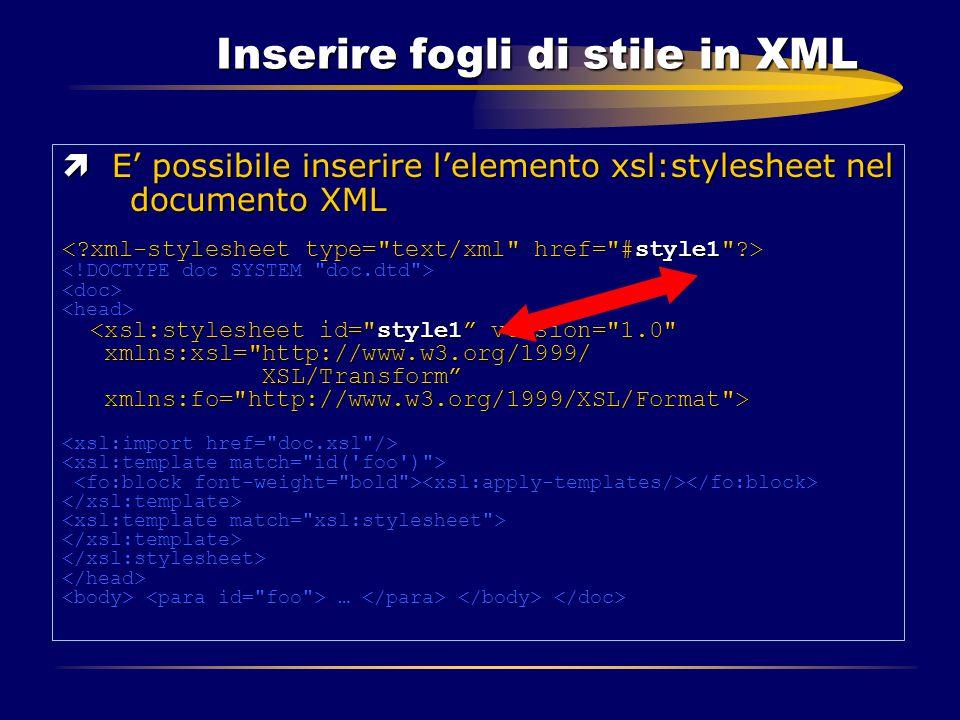 Inserire fogli di stile in XML ì E' possibile inserire l'elemento xsl:stylesheet nel documento XML …