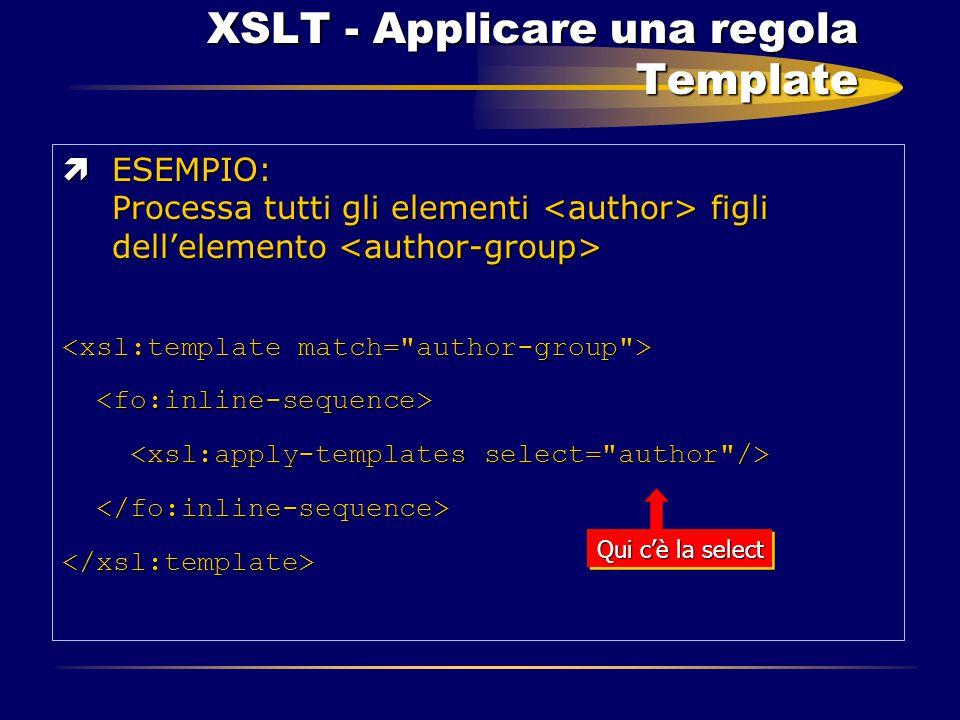 XSLT - Applicare una regola Template XSLT - Applicare una regola Template ìESEMPIO: Processa tutti gli elementi figli dell'elemento ìESEMPIO: Processa