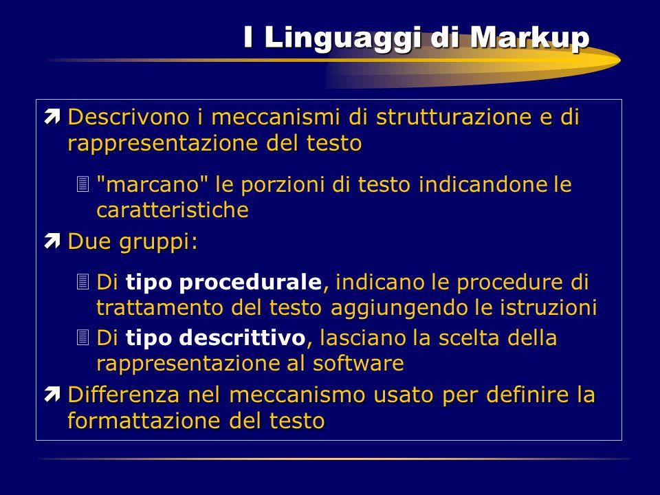 I Linguaggi di Markup ìDescrivono i meccanismi di strutturazione e di rappresentazione del testo 3