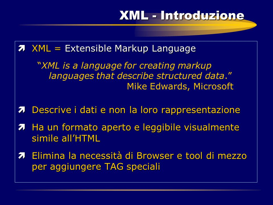"XML - Introduzione ìXML = Extensible Markup Language ""XML is a language for creating markup languages that describe structured data."" Mike Edwards, Mi"