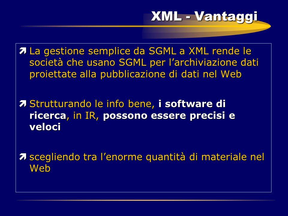 XML - Vantaggi ìLa gestione semplice da SGML a XML rende le società che usano SGML per l'archiviazione dati proiettate alla pubblicazione di dati nel